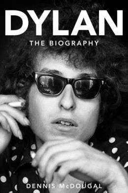 A Review of Dylan: The Biography by Dennis McDougal